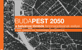 Budapest 2050, a belvárosi tömbök fennmaradásának esélyei / <br>Budapest 2050, the chances of survival of downtown blocks